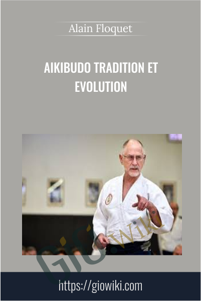 Aikibudo tradition et evolution - Alain Floquet