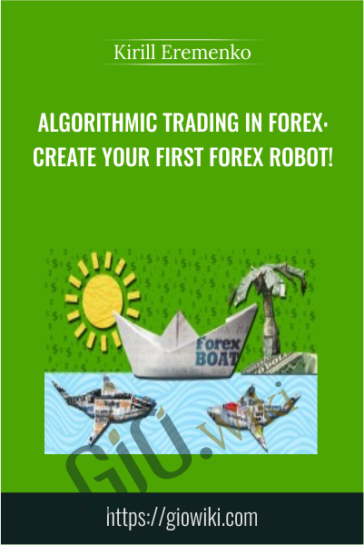 Algorithmic Trading In Forex: Create Your First Forex Robot! - Kirill Eremenko