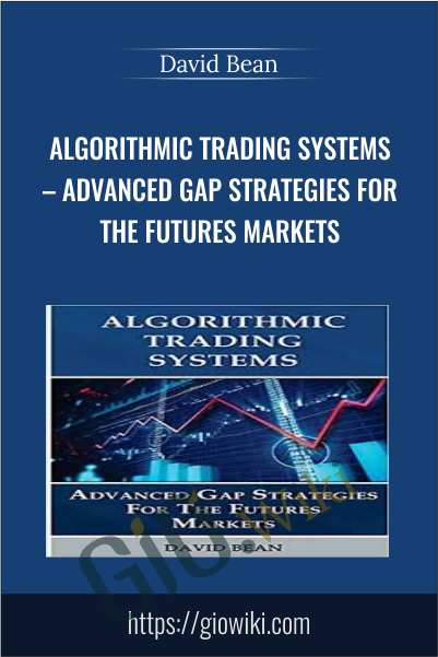Algorithmic Trading Systems – Advanced Gap Strategies for the Futures Markets - David Bean