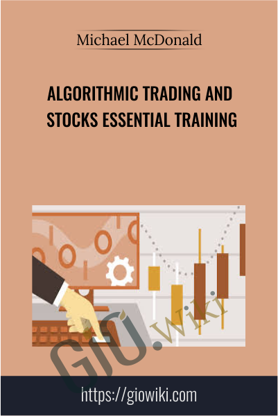 Algorithmic Trading and Stocks Essential Training - Michael McDonald