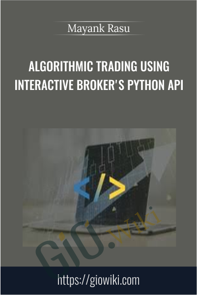 Algorithmic Trading using Interactive Broker's Python API - Mayank Rasu