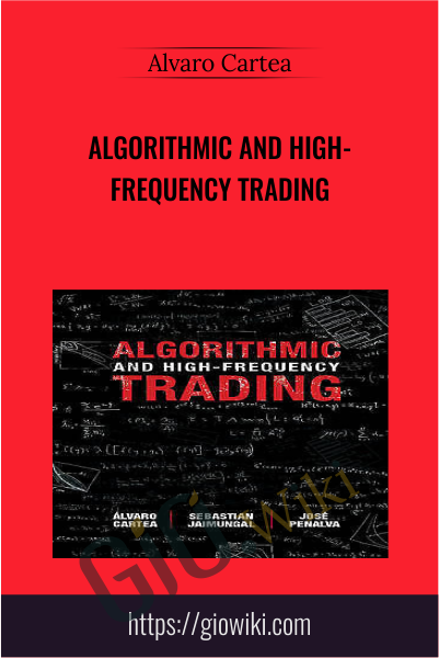 Algorithmic and High-Frequency Trading - Alvaro Cartea
