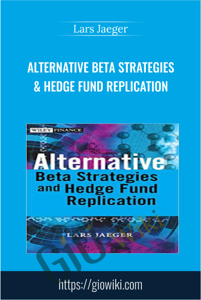Alternative Beta Strategies & Hedge Fund Replication - Lars Jaeger