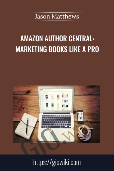 Amazon Author Central: Marketing Books Like a Pro - Jason Matthews
