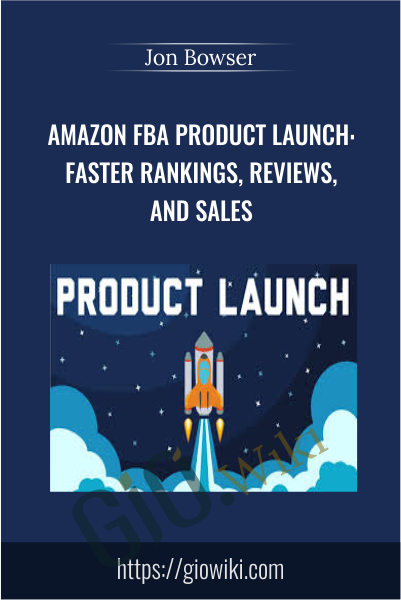Amazon FBA Product Launch: Faster Rankings, Reviews, and Sales - Jon Bowser