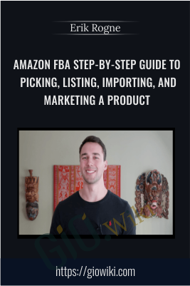 Amazon FBA Step-by-Step Guide to Picking, Listing, Importing, and Marketing a Product - Erik Rogne