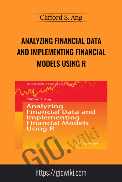 Analyzing Financial Data and Implementing Financial Models Using R - Clifford S. Ang