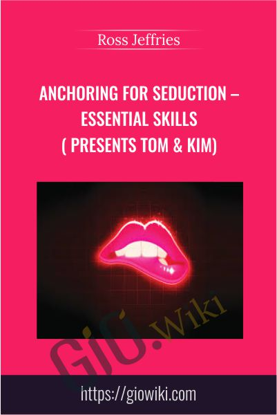Anchoring For Seduction – Essential Skills ( presents Tom & Kim) - Ross Jeffries