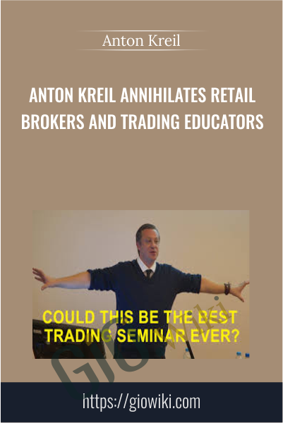 Anton Kreil Annihilates Retail Brokers and Trading Educators - Anton Kreil