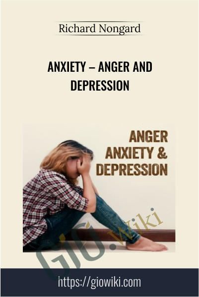 Anxiety – Anger and Depression - Richard Nongard