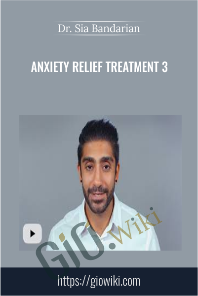Anxiety Relief Treatment 3 - Dr Sia Bandarian