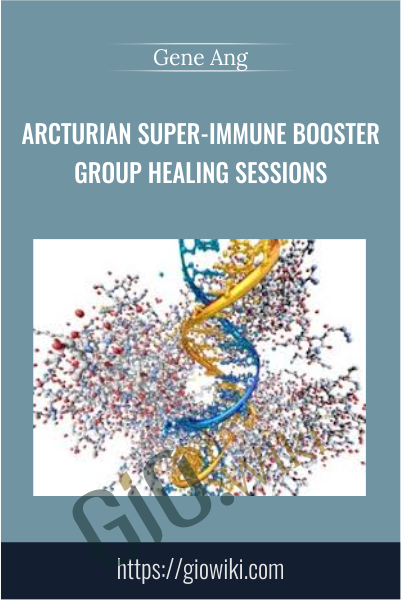 Arcturian Super-immune Booster Group Healing Sessions - Gene Ang