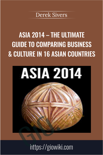 Asia 2014 – The Ultimate Guide To Comparing Business & Culture In 16 Asian Countries - Derek Sivers