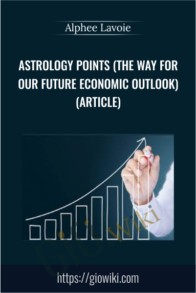Astrology Points (The way for our Future Economic Outlook) (Article) - Alphee Lavoie