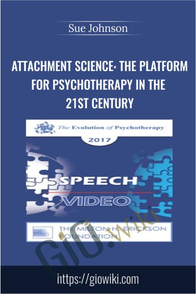 Attachment Science: The Platform for Psychotherapy in the 21st Century - Sue Johnson