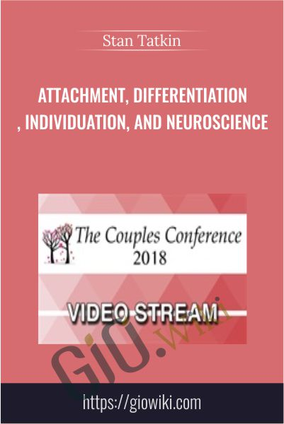 Attachment, Differentiation, Individuation, and Neuroscience - Stan Tatkin
