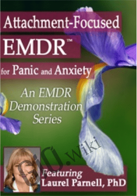 Attachment-Focused EMDR for Panic and Anxiety - Laurel Parnell