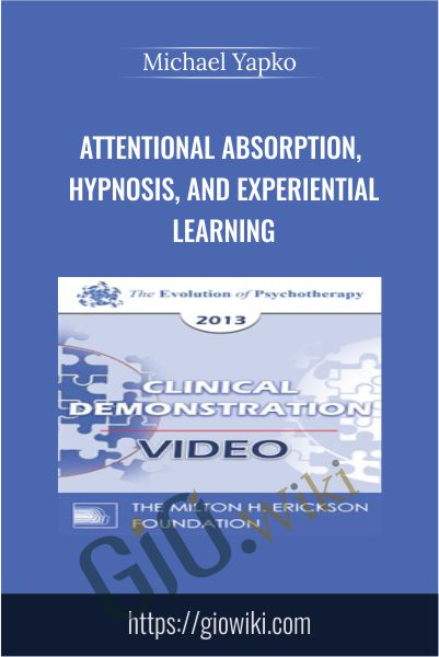 Attentional Absorption, Hypnosis, and Experiential Learning - Michael Yapko
