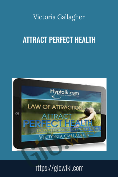 Attract Perfect Health - Victoria Gallagher