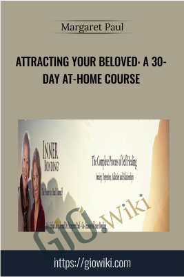 Attracting your Beloved: A 30-Day At-Home Course - Margaret Paul