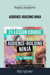 Audience-Building Ninja - Regina Anaejionu