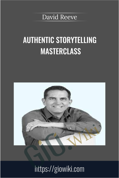 Authentic Storytelling MasterClass - David Reeve