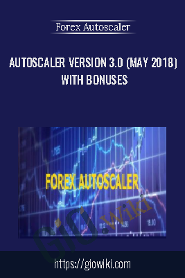 AutoScaler Version 3.0 (May 2018) with Bonuses - Forex Autoscaler