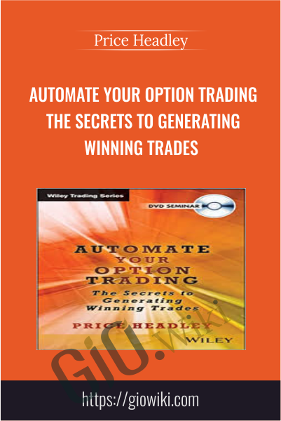 Automate Your Option Trading The Secrets to Generating Winning Trades - Price Headley