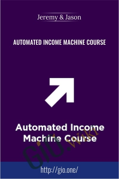 Automated Income Machine Course - Jeremy and Jason