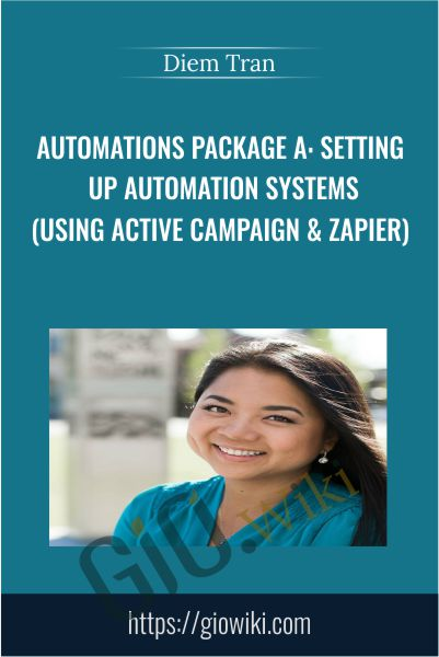 Automations Package A: Setting Up Automation Systems (Using Active Campaign & Zapier) - Diem Tran