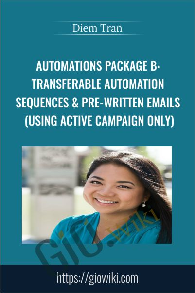 Automations Package B: Transferable Automation Sequences & Pre-Written Emails (Using Active Campaign Only) - Diem Tran