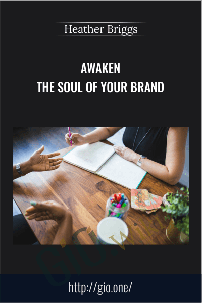Awaken the Soul of Your Brand - Heather Briggs