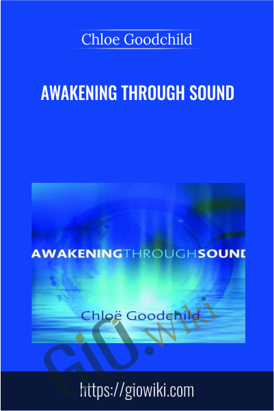 Awakening Through Sound - Chloe Goodchild