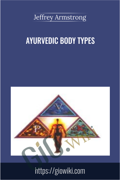 Ayurvedic Body Types - Jeffrey Armstrong