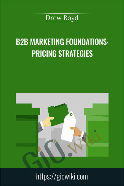 B2B Marketing Foundations: Pricing Strategies - Drew Boyd
