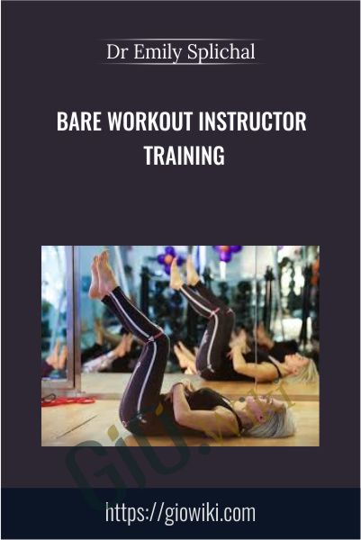 BARE Workout Instructor Training - Dr Emily Splichal