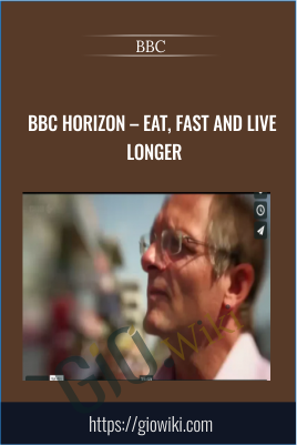 BBC Horizon – Eat, Fast And Live Longer - BBC