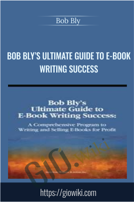 Bob Bly's Ultimate Guide to E-Book Writing Success - Bob Bly