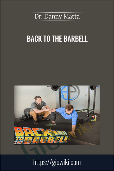 Back To The Barbell - Dr. Danny Matta