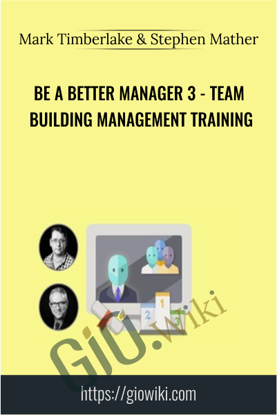 Be A Better Manager 3 - Team Building Management Training - Mark Timberlake & Stephen Mather