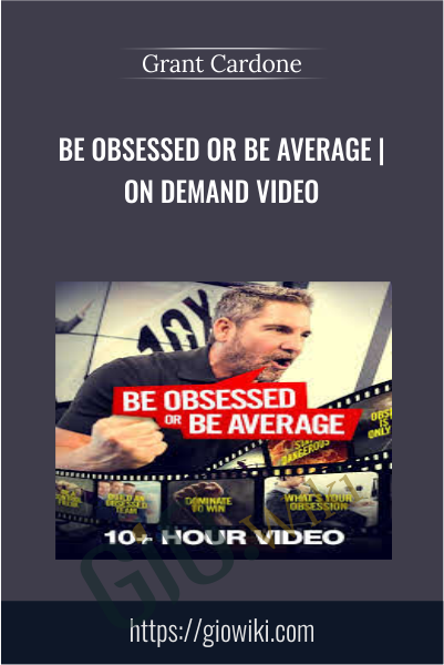 Be Obsessed Or Be Average | On Demand Video - Grant Cardone