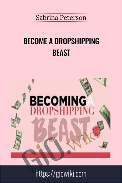 Become A Dropshipping Beast - Sabrina Peterson