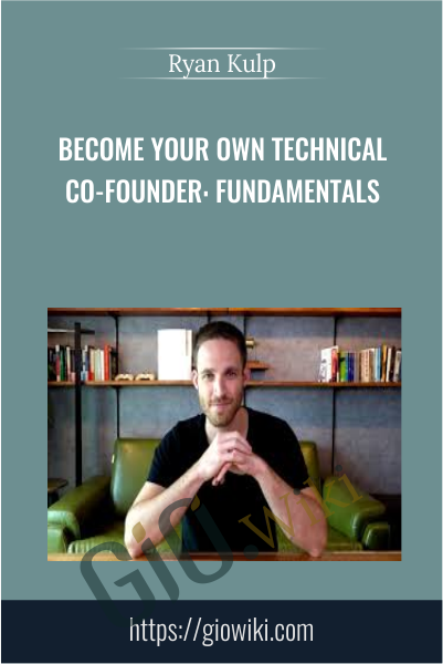 Become Your Own Technical Co-Founder: Fundamentals - Ryan Kulp