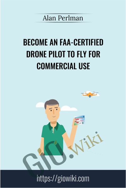Become an FAA-Certified Drone Pilot to Fly for Commercial Use - Alan Perlman