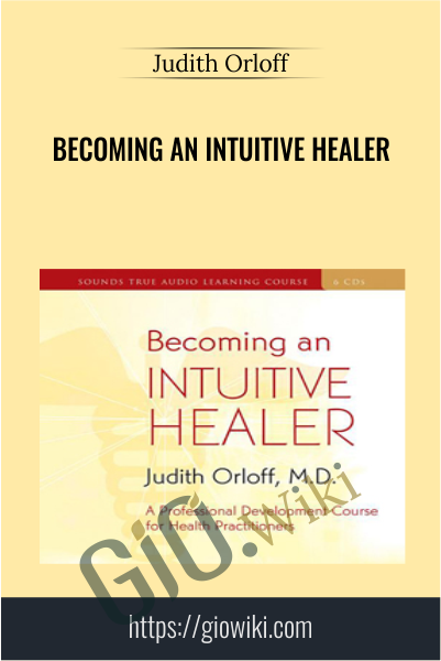 Becoming an Intuitive Healer - Judith Orloff