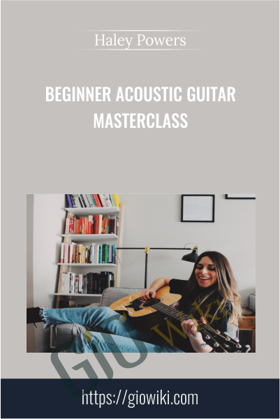 Beginner Acoustic Guitar Masterclass - Haley Powers