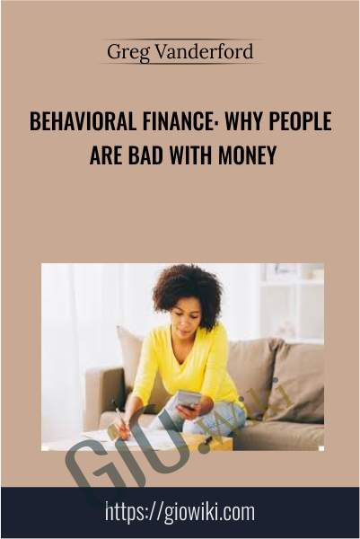 Behavioral Finance: Why People Are Bad With Money - Greg Vanderford