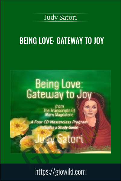 Being Love: Gateway to Joy - Judy Satori