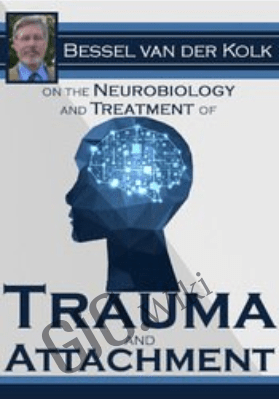 Bessel van der Kolk on the Neurobiology and Treatment of Trauma and Attachment - Bessel Van der Kolk
