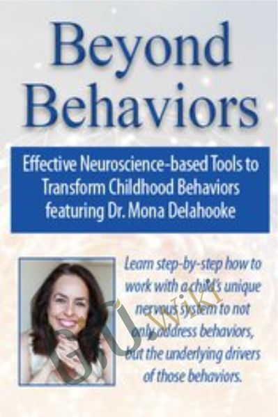 Beyond Behaviors: Effective Neuroscience-based Tools to Transform Childhood Behaviors featuring - Mona Delahooke